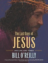 The Last Days of Jesus: His Life and Times [Hardcover] O'Reilly, Bill an... - $8.92