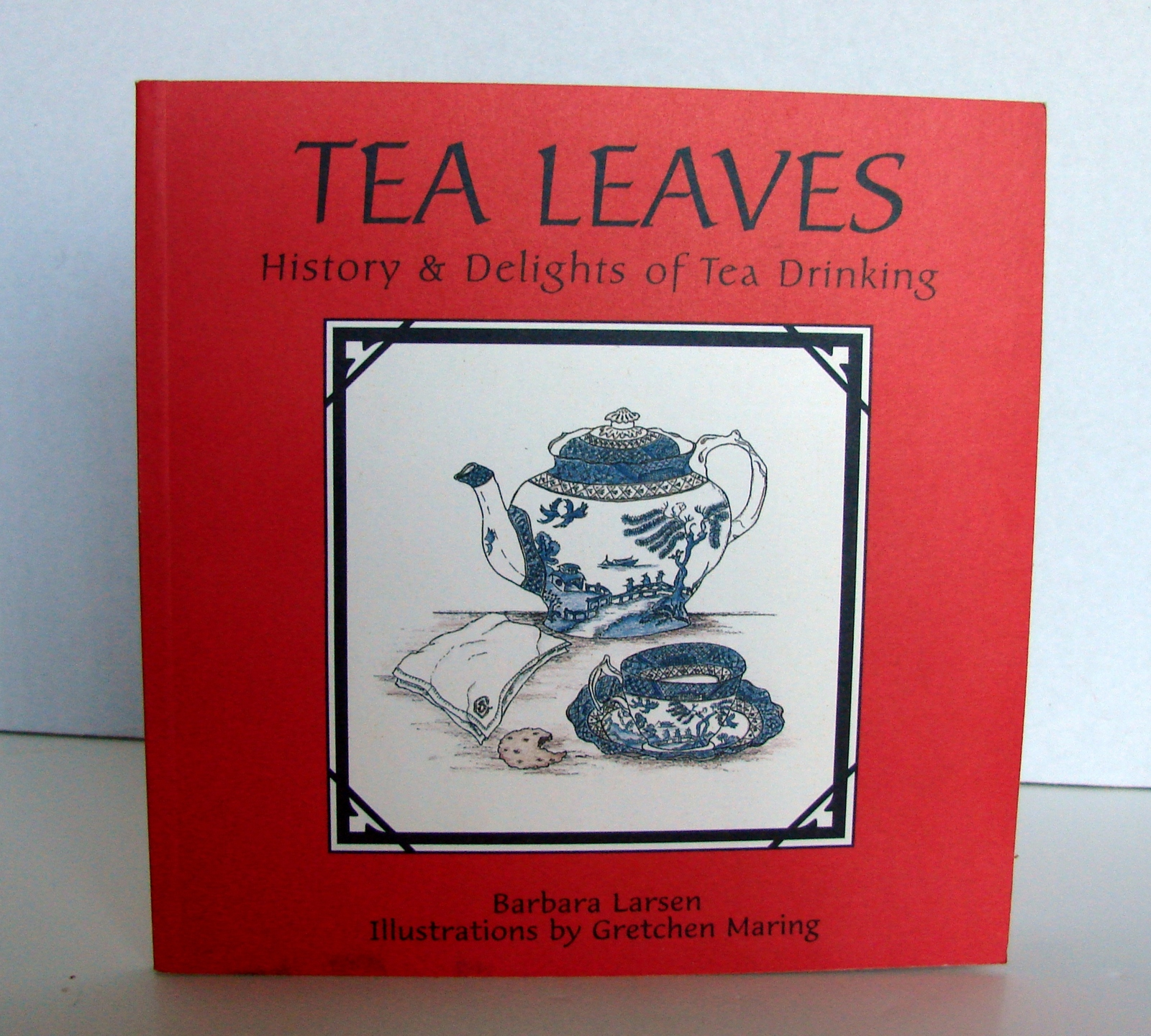 Signed, New : Tea Leaves: History and Delights of Tea Drinking by Barbara Larsen