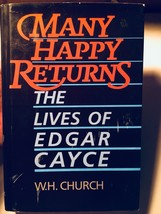 MANY HAPPY RETURNS: THE LIVES OF EDGAR CAYCE by W. H. Church - 1st Edition - $34.30