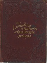 The Literature of America and Our Favorite Authors,Containing the Lives;... - $24.97