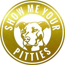 Pitbull Show Me Your Pitties Vinyl Decal Sticker | Cars Trucks Walls Vans - $9.76
