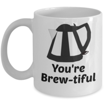 Funny Mug \ You're Brew-tiful \ Gift for Humor - £10.45 GBP