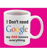 I don't need Google My Dad knows everything New Ceramic White Coffee Mug... - $15.83