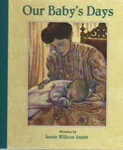 Our Baby's Days-Pictures by Jessie Willcox Smith;Ideals Children's Books... - $14.99