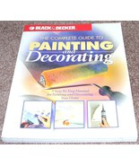 Black & Decker THE COMPLETE GUIDE TO PAINTING AND DECORATING Like New! - $14.96