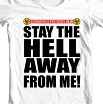 Coronavirus protective wear T Shirt Stay the hell away from me graphic tee shirt image 2