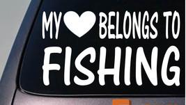 My heart belongs to fishing sticker decal *D886* - $3.19