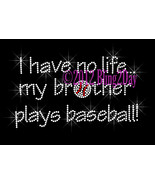 I Have No Life... My BROTHER Plays Baseball - Iron on Rhinestone Transfe... - $8.99