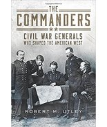 The Commanders: Civil War Generals Who Shaped the American West  - $35.95