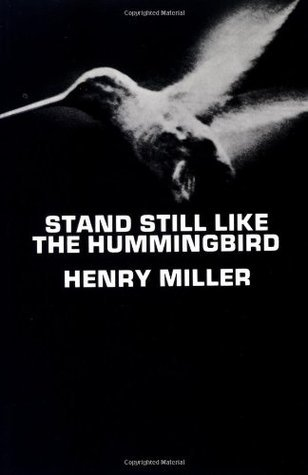 STAND STILL LIKE THE HUMMINGBIRD BY HENRY MILLER ESSAYS ON ART & THE ARTIST