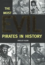The Most Evil Pirates in History by Shelley Klein;Accounts of 15 PIRATES... - $14.99