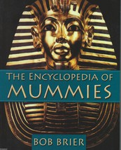 The Encyclopedia of Mummies by Bob Brier; History,descriptions of famous... - $11.99