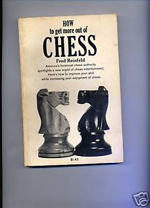 How To Get More Out Of Chess by Fred Reinfeld