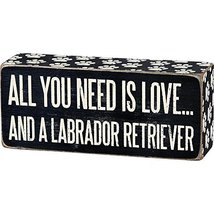 All You Need Is Love And A Labrador Retriever Box Sign - $10.70