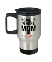 Mom Coffee Travel Mug, Home is where Mom is Unique Gift For Women and Moms,  - $29.90