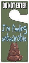 Im Feeling Unbearable Novelty Metal Door Hanger - $12.95