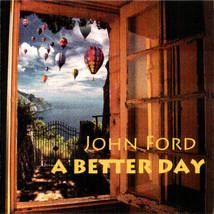 John Ford – A Better Day CD  - $16.99