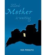 Allen's Mother is Waiting [Paperback] Perkins, Sue - $24.24