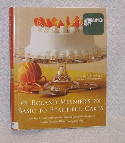 Basic to Beautiful Cakes,  Roland Mesiner Signed