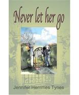 Never Let Her Go Jennifer  Hemmes Tynes - $11.64