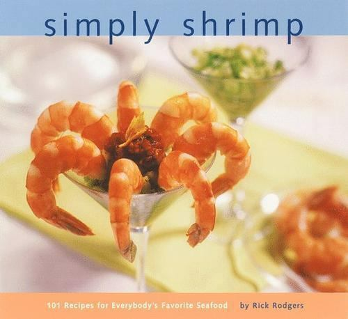 Primary image for Simply Shrimp: 101 Recipes for Everybody's Favorite Seafood by Rick Rodgers