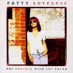 Patty Loveless (Trouble with the Truth)