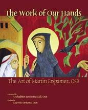 The Work of Our Hands; The Art of Martin Erspamer, OSB  by Martin Erspamer, OSB