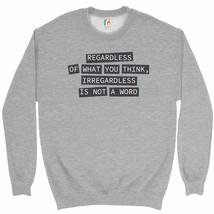 Irregardless Is Not a Word Sweatshirt Grammar Police Funny Crewneck - $20.73+