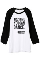 Thread Tank Trust Me You Can Dance Whiskey Unisex 3/4 Sleeves Baseball R... - $24.99+