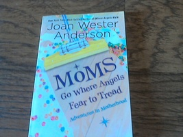 Moms Go Where Angels Fear to Tread By Joan Wester Anderson (2009 Paperback) - $6.00