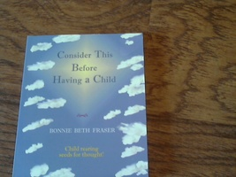 Consider This Before Having a Child By Bonnie Beth Fraser (2008 Paperback) - $9.00