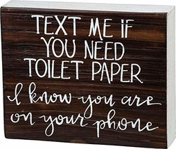 Primitives by Kathy Bathroom Box Sign Text Me if You Need Toilet Paper I... - $14.00
