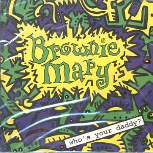 Who's Your Daddy? By Brownie Mary Cd