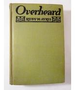 Overheard 1926 Novel by Ruby M Ayres - $8.00