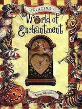 Painting a World of Enchantment by Bobby Takashima, Decorative Painting Book