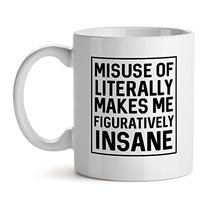 Misuse Of Literally Makes Me Figuratively Insane - Mad Over Mugs - Inspirational - $17.59