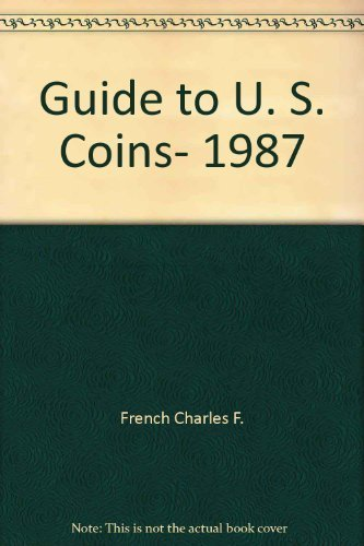 Guide to U. S. Coins, 1987 by French, Charles F.