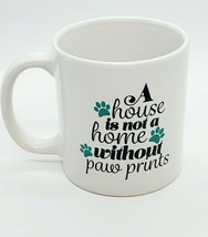 "Funny Coffee Mug ""A House is Not Home Without Paw Prints"" Dog Lover Cup Tea - $11.75"