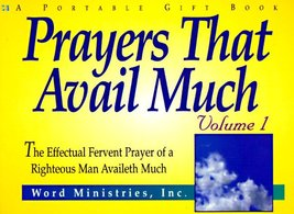 Prayers That Avail Much: The Effectual Fervent Prayer of a Righteous Man Availet