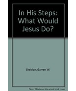 In His Steps: What Would Jesus Do? [Hardcover] by Sheldon, Garrett W. - $24.45