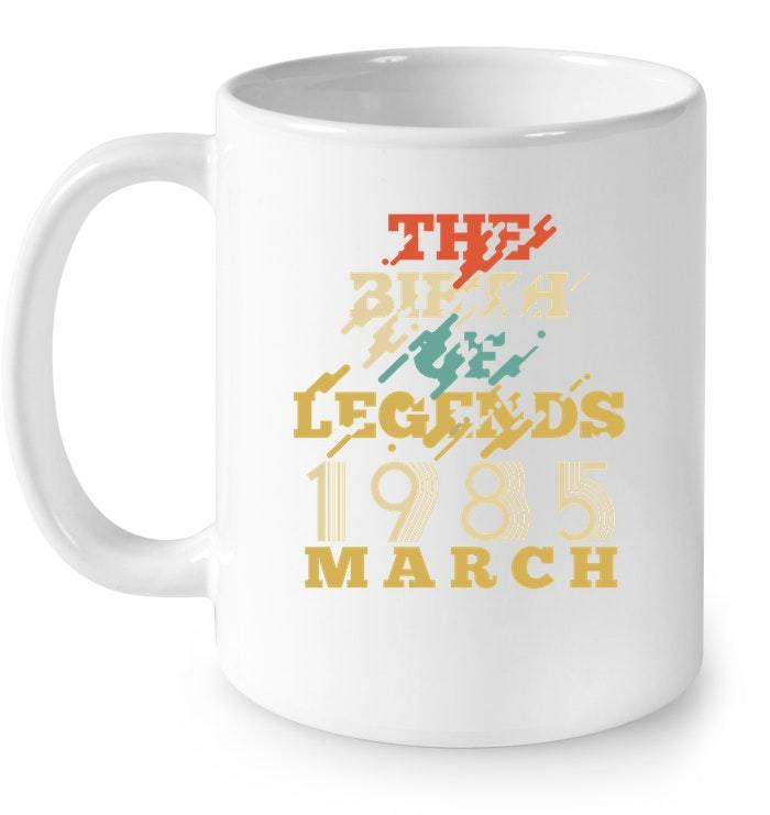 Vintage 1985 MARCH The Birth Of Legends 33 Yrs Years Old Gift Coffee Mug
