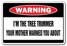I'M THE TREE TRIMMER Warning Sign funny signs funny gift trees landscape... - $7.79