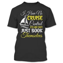 I Have No Cruise Control It's Like They Just Book Themselves T Shirt, Cruising S - $9.99+