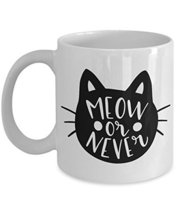 Meow Or Never Funny Cat Coffee Mug - Birthday Gift or Valentines Day Pre... - $14.95+