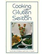 COOKING WITH GLUTEN AND SEITAN BY DOROTHY R BATES COLBY WINGATE VEGAN VE... - $12.59
