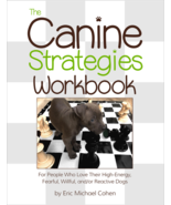 The Canine Strategies Workbook: High-Energy, Fearful, Willful, Reactive ... - $25.43