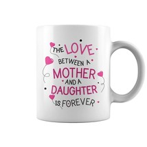 The Love Between A Mother And A Daughter Is Forever Mug | 11 oz funny co... - $18.10