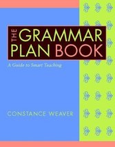 The Grammar Plan Book: A Guide to Smart Teaching [Paperback] Weaver, Con... - $17.21