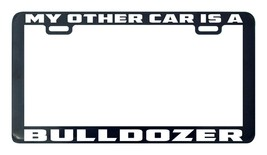 My other ride is a bulldozer license plate frame tag holder - $5.99