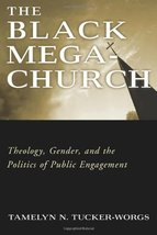 The Black Megachurch: Theology, Gender, and the Politics of Public Engag... - $41.95